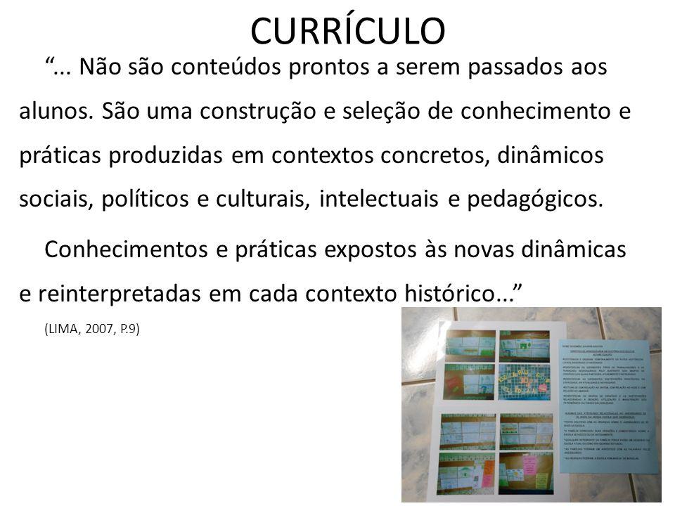 ... Não são conteúdos prontos a serem passados aos alunos. São uma construção e seleção de conhecimento e práticas produzidas em contextos concretos,