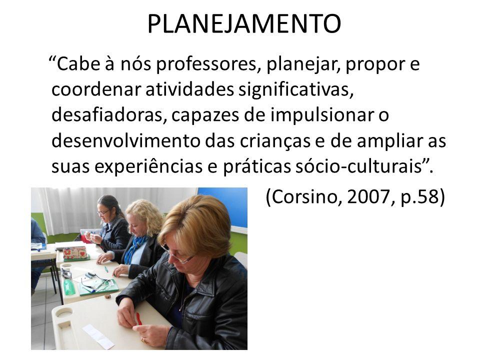 PLANEJAMENTO Cabe à nós professores, planejar, propor e coordenar atividades significativas, desafiadoras, capazes de impulsionar o desenvolvimento da