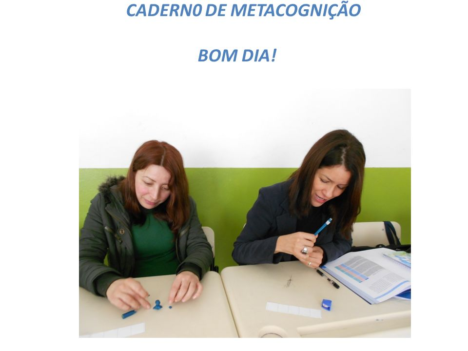 CADERN0 DE METACOGNIÇÃO BOM DIA!