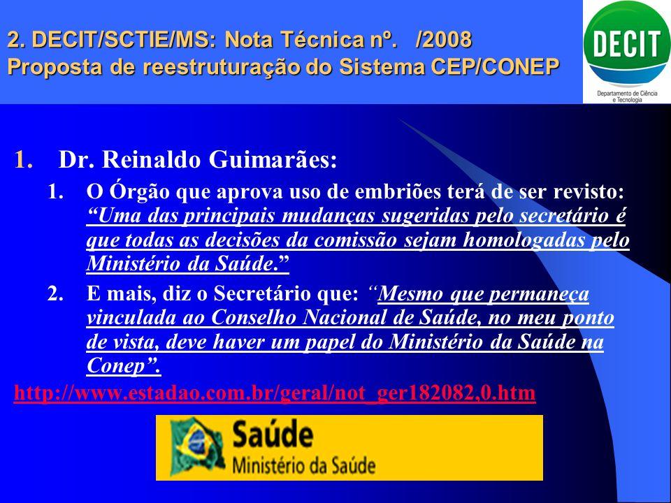 2. DECIT/SCTIE/MS: Nota Técnica nº. /2008 Proposta de reestruturação do Sistema CEP/CONEP 1.Dr. Reinaldo Guimarães: 1.O Órgão que aprova uso de embriõ