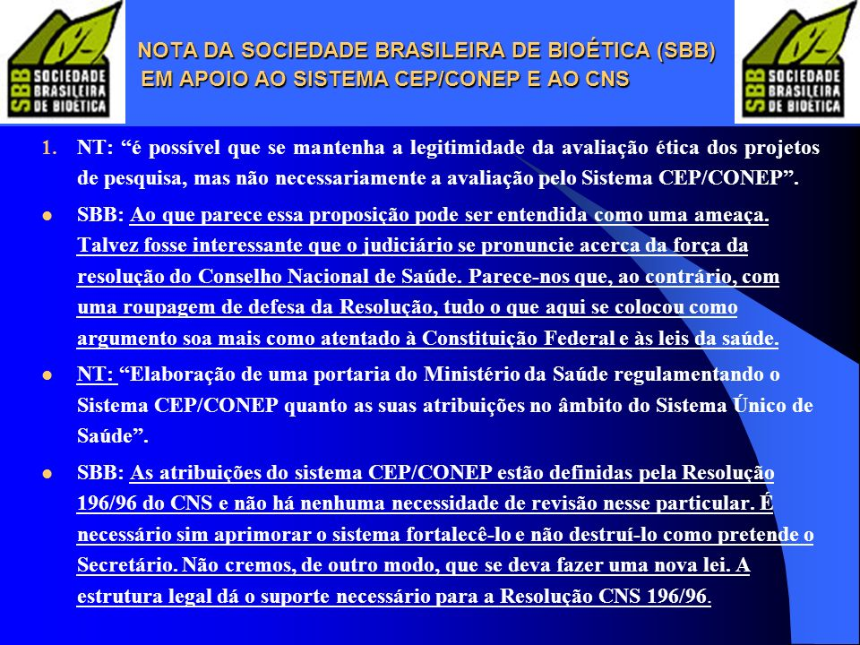 NOTA DA SOCIEDADE BRASILEIRA DE BIOÉTICA (SBB) EM APOIO AO SISTEMA CEP/CONEP E AO CNS NOTA DA SOCIEDADE BRASILEIRA DE BIOÉTICA (SBB) EM APOIO AO SISTE
