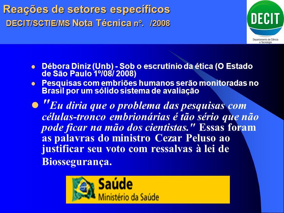 Reações de setores específicos DECIT/SCTIE/MS Nota Técnica nº. /2008 Débora Diniz (Unb) - Sob o escrutínio da ética (O Estado de São Paulo 1º/08/ 2008