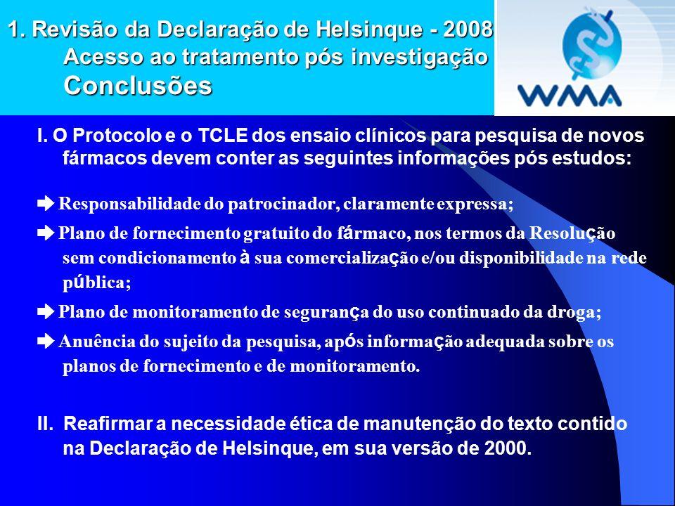1. Revisão da Declaração de Helsinque - 2008 Acesso ao tratamento pós investigação Conclusões I. O Protocolo e o TCLE dos ensaio clínicos para pesquis