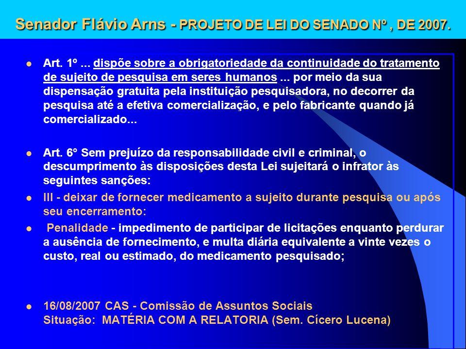 Senador Flávio Arns - PROJETO DE LEI DO SENADO Nº, DE 2007. Art. 1º... dispõe sobre a obrigatoriedade da continuidade do tratamento de sujeito de pesq
