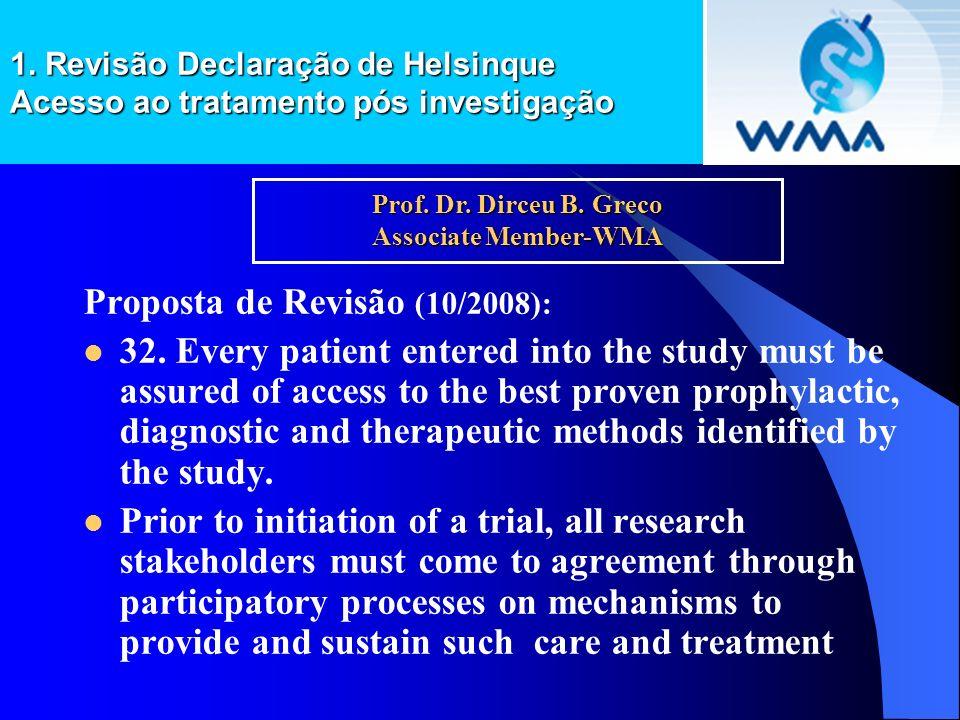 1. Revisão Declaração de Helsinque Acesso ao tratamento pós investigação Proposta de Revisão (10/2008): 32. Every patient entered into the study must