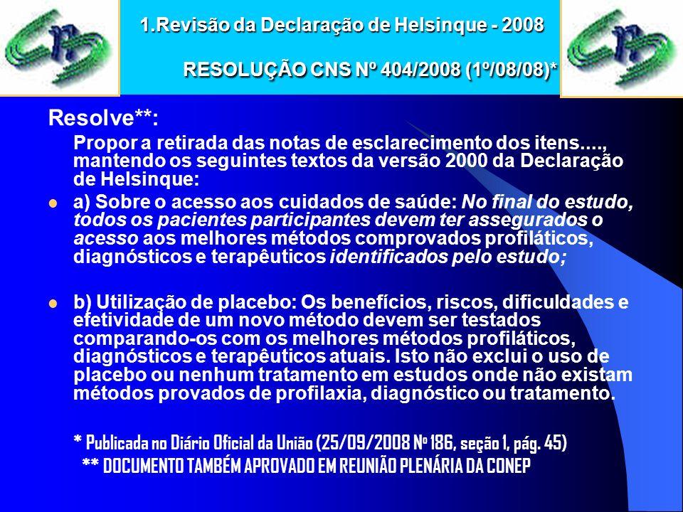 1.Revisão da Declaração de Helsinque - 2008 RESOLUÇÃO CNS Nº 404/2008 (1º/08/08)* Resolve**: Propor a retirada das notas de esclarecimento dos itens..