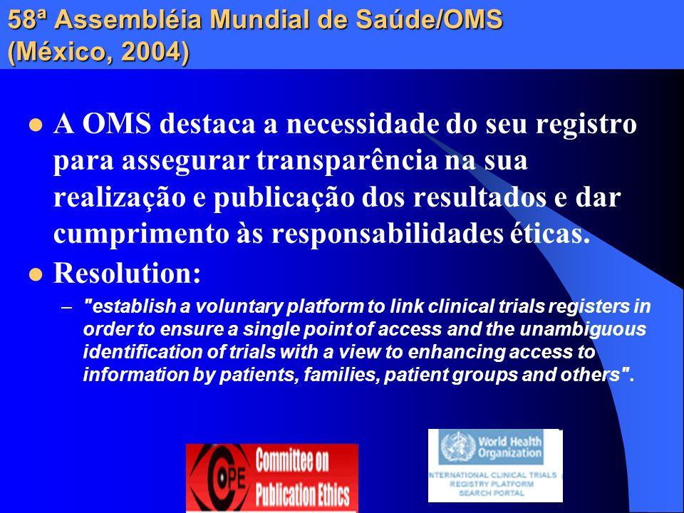 58ª Assembléia Mundial de Saúde/OMS (México, 2004) A OMS destaca a necessidade do seu registro para assegurar transparência na sua realização e public