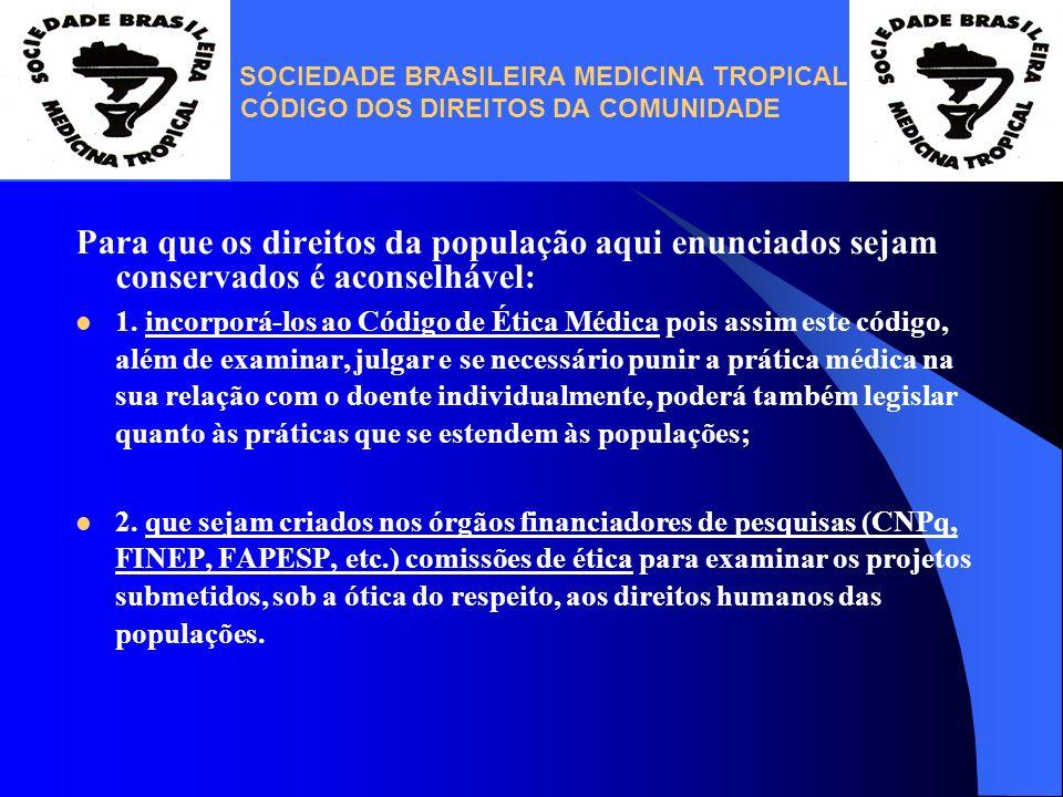 SOCIEDADE BRASILEIRA MEDICINA TROPICAL CÓDIGO DOS DIREITOS DA COMUNIDADE Para que os direitos da população aqui enunciados sejam conservados é aconsel