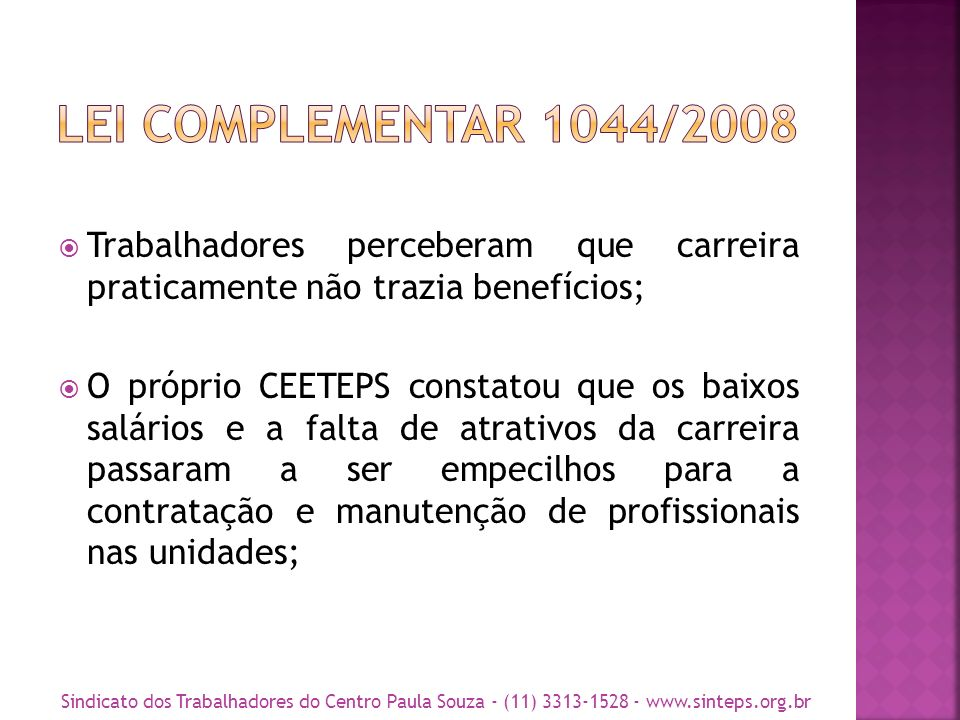 2011 Forte greve com duração de 30 dias; Resultou em: Reajuste salarial de 11% Reclassificação dos pisos salariais; Revisão de tabelas de alguns cargos administrativos; Promessa de elaboração conjunta de um novo plano de carreira Na sequência das lutas percebe-se que só a mobilização dos trabalhadores permitiram o avanço das negociações sobre a nova carreira; Sindicato dos Trabalhadores do Centro Paula Souza - (11) 3313-1528 - www.sinteps.org.br