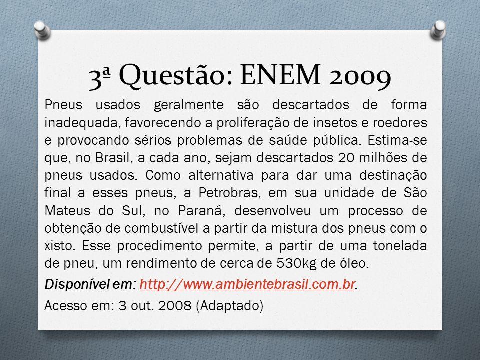 3ª Questão: ENEM 2009 Pneus usados geralmente são descartados de forma inadequada, favorecendo a proliferação de insetos e roedores e provocando sérios problemas de saúde pública.