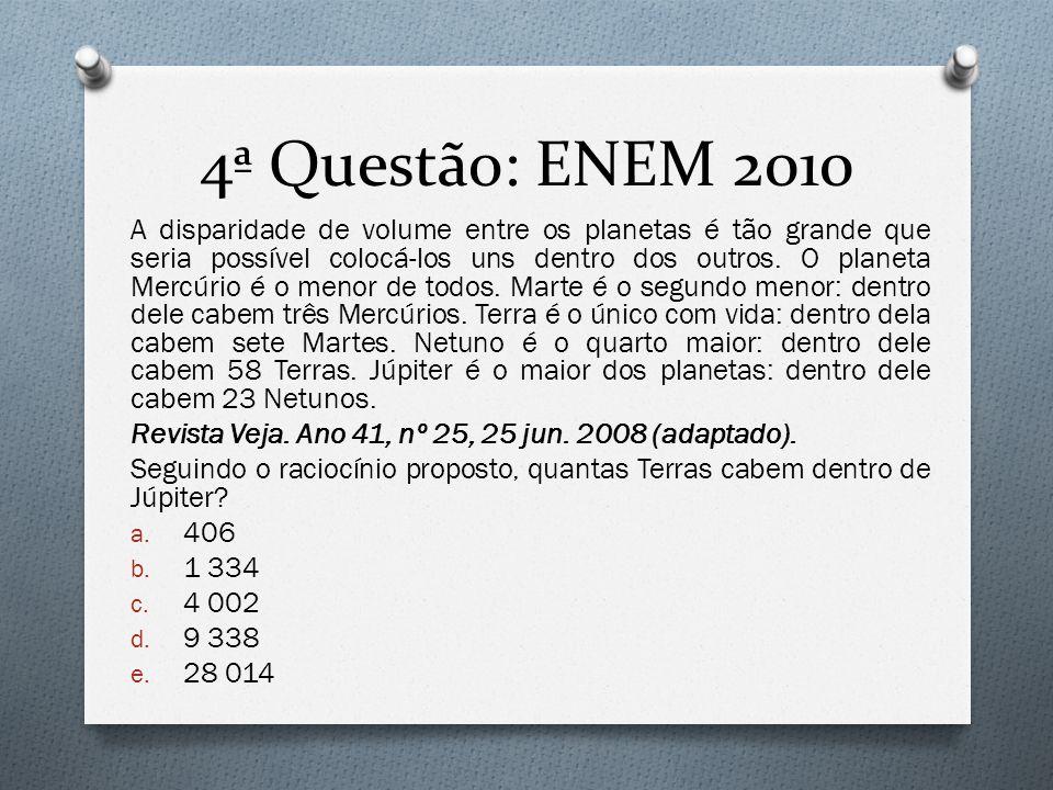 4ª Questão: ENEM 2010 A disparidade de volume entre os planetas é tão grande que seria possível colocá-los uns dentro dos outros.