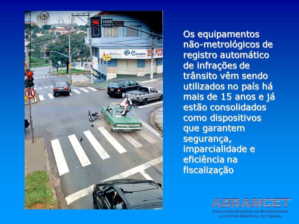 Os equipamentos não-metrológicos de registro automático de infrações de trânsito vêm sendo utilizados no país há mais de 15 anos e já estão consolidad