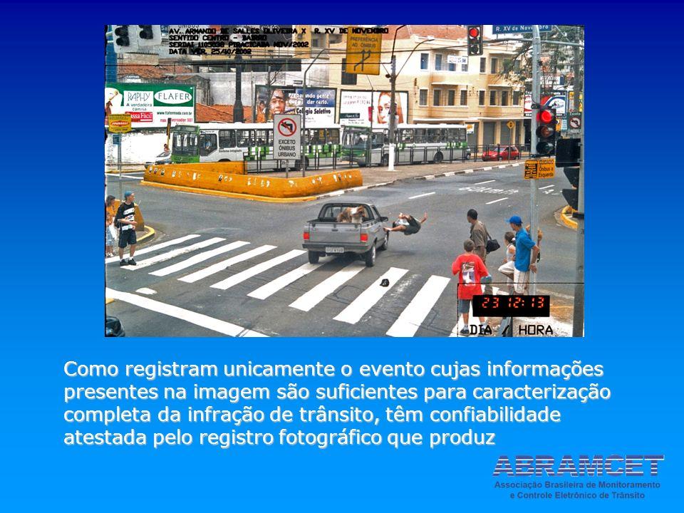 Como registram unicamente o evento cujas informações presentes na imagem são suficientes para caracterização completa da infração de trânsito, têm con