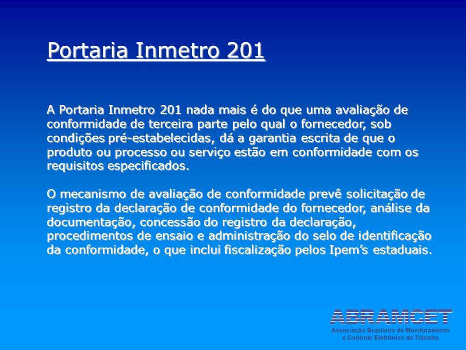 Portaria Inmetro 201 A Portaria Inmetro 201 nada mais é do que uma avaliação de conformidade de terceira parte pelo qual o fornecedor, sob condições p