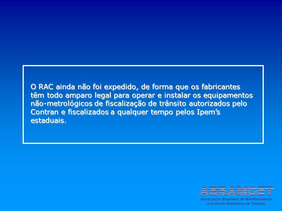 O RAC ainda não foi expedido, de forma que os fabricantes têm todo amparo legal para operar e instalar os equipamentos não-metrológicos de fiscalizaçã