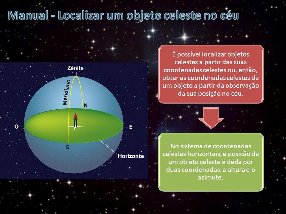 É possível localizar objetos celestes a partir das suas coordenadas celestes ou, então, obter as coordenadas celestes de um objeto a partir da observa