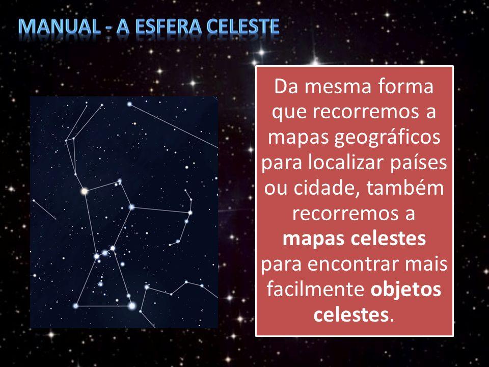 Da mesma forma que recorremos a mapas geográficos para localizar países ou cidade, também recorremos a mapas celestes para encontrar mais facilmente o