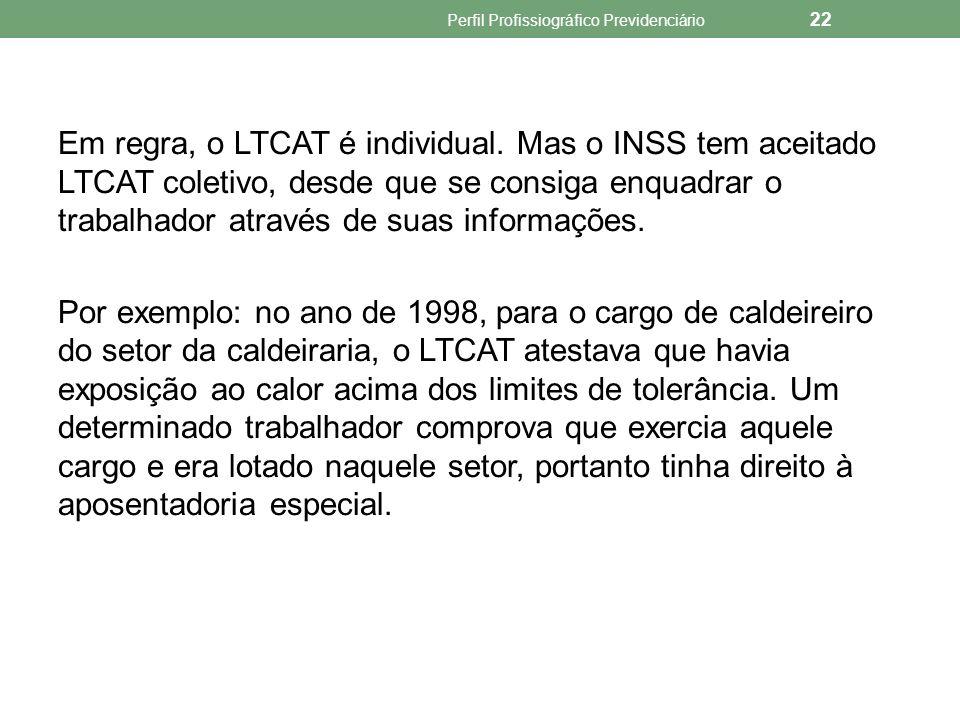 Observação: A exigência da apresentação do LTCAT foi dispensada a partir de 1º de janeiro de 2004, data da vigência do PPP, devendo, entretanto, permanecer na empresa à disposição da Previdência Social.
