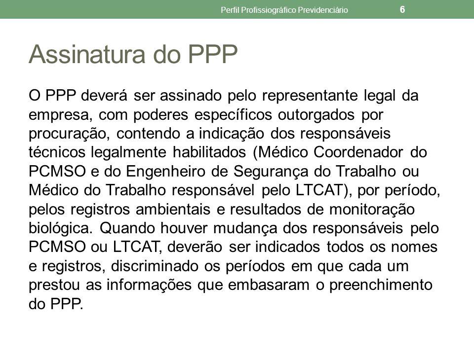 Arquivamento do PPP Nas fases de elaboração e atualização, o PPP deverá ficar nas dependências da empresa de vínculo do trabalhador, de acordo com o sistema de arquivamento existente (meio papel ou eletrônico).