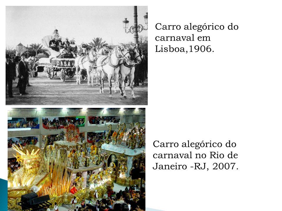 Carro alegórico do carnaval em Lisboa,1906. Carro alegórico do carnaval no Rio de Janeiro -RJ, 2007.