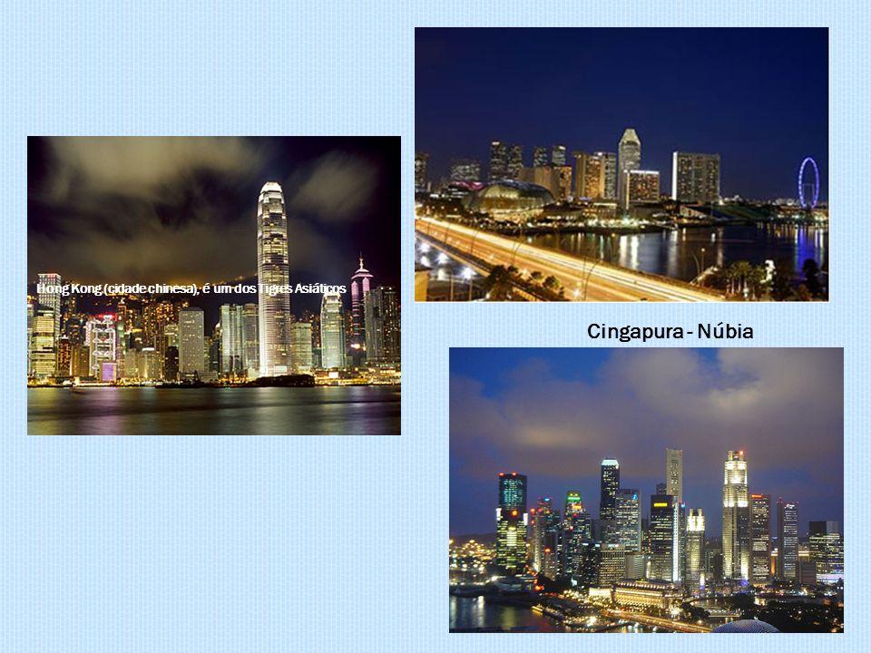 Hong Kong (cidade chinesa), é um dos Tigres Asiáticos. Cingapura - Núbia
