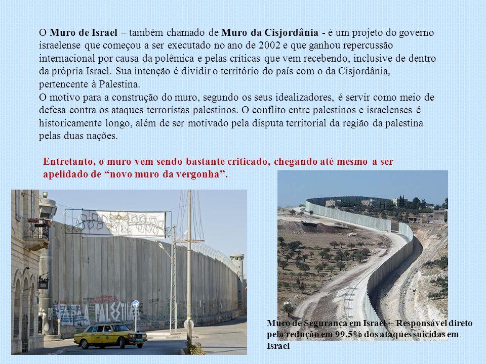 O Muro de Israel – também chamado de Muro da Cisjordânia - é um projeto do governo israelense que começou a ser executado no ano de 2002 e que ganhou