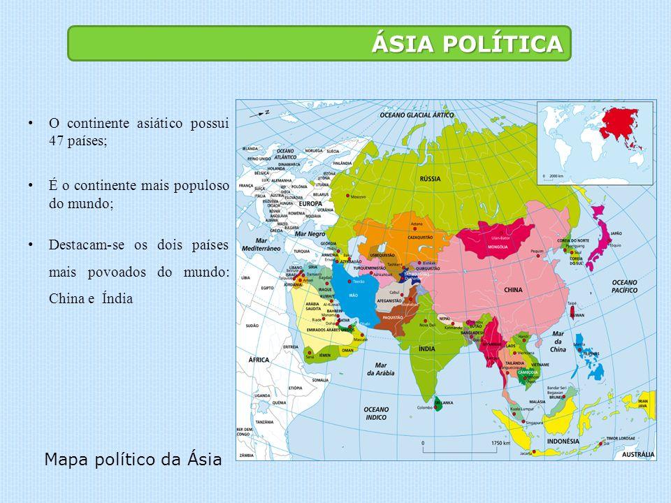ÁSIA POLÍTICA O continente asiático possui 47 países; É o continente mais populoso do mundo; Destacam-se os dois países mais povoados do mundo: China e Índia Mapa político da Ásia