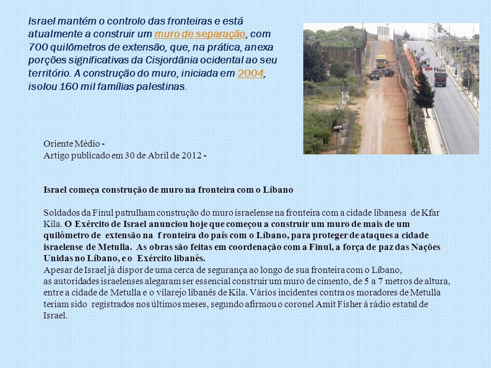 Oriente Médio - Artigo publicado em 30 de Abril de 2012 - Israel começa construção de muro na fronteira com o Líbano Soldados da Finul patrulham construção do muro israelense na fronteira com a cidade libanesa de Kfar Kila.