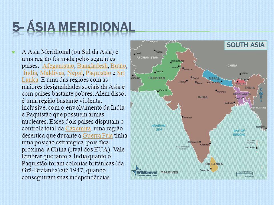 A Ásia Meridional (ou Sul da Ásia) é uma região formada pelos seguintes países: Afeganistão, Bangladesh, Butão, Índia, Maldivas, Nepal, Paquistão e Sr