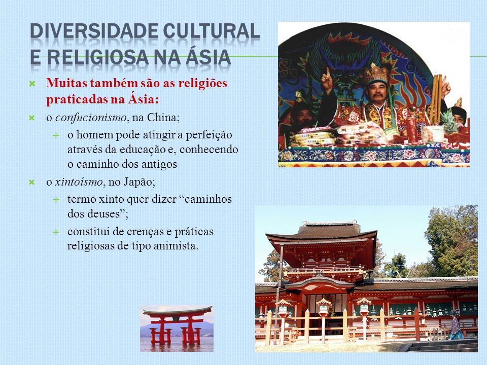 Muitas também são as religiões praticadas na Ásia: o confucionismo, na China; o homem pode atingir a perfeição através da educação e, conhecendo o cam