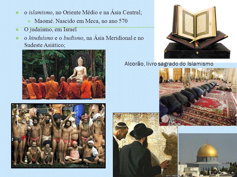 o islamismo, no Oriente Médio e na Ásia Central; Maomé. Nascido em Meca, no ano 570 O judaísmo, em Israel o hinduísmo e o budismo, na Ásia Meridional