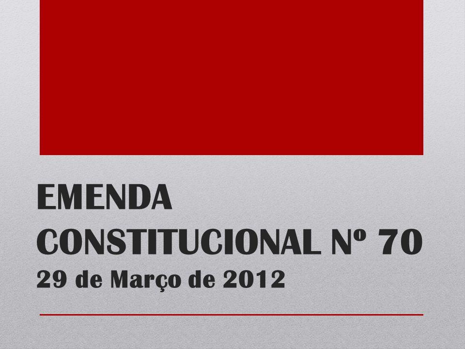 EMENDA CONSTITUCIONAL Nº 70 29 de Março de 2012