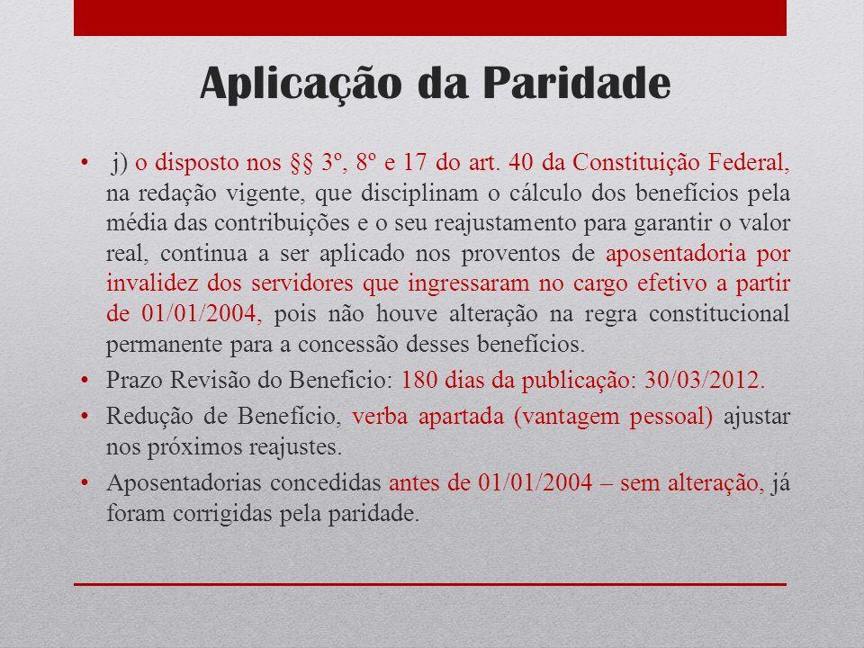 Aplicação da Paridade j) o disposto nos §§ 3º, 8º e 17 do art. 40 da Constituição Federal, na redação vigente, que disciplinam o cálculo dos benefício