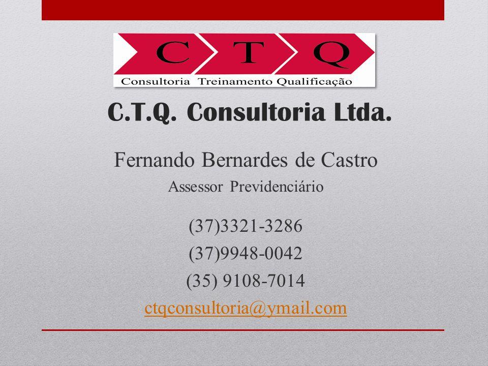 C.T.Q. Consultoria Ltda. Fernando Bernardes de Castro Assessor Previdenciário (37)3321-3286 (37)9948-0042 (35) 9108-7014 ctqconsultoria@ymail.com