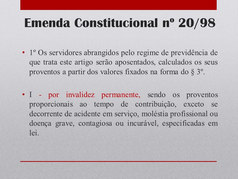 Emenda Constitucional nº 20/98 1º Os servidores abrangidos pelo regime de previdência de que trata este artigo serão aposentados, calculados os seus p