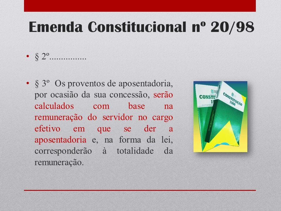 Emenda Constitucional nº 20/98 § 2º................ § 3º Os proventos de aposentadoria, por ocasião da sua concessão, serão calculados com base na rem