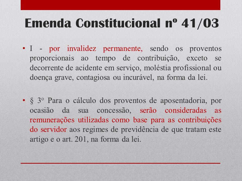 Emenda Constitucional nº 41/03 I - por invalidez permanente, sendo os proventos proporcionais ao tempo de contribuição, exceto se decorrente de aciden