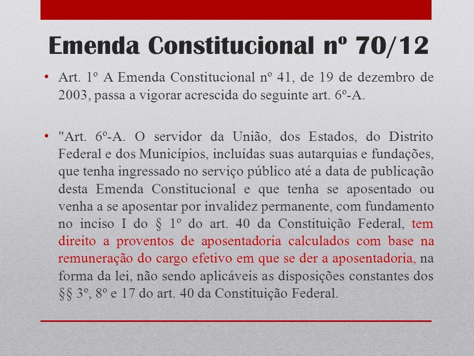 Emenda Constitucional nº 70/12 Art. 1º A Emenda Constitucional nº 41, de 19 de dezembro de 2003, passa a vigorar acrescida do seguinte art. 6º-A.