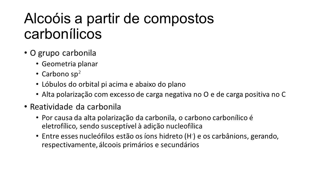 Alcoóis a partir de compostos carbonílicos O grupo carbonila Geometria planar Carbono sp 2 Lóbulos do orbital pi acima e abaixo do plano Alta polariza