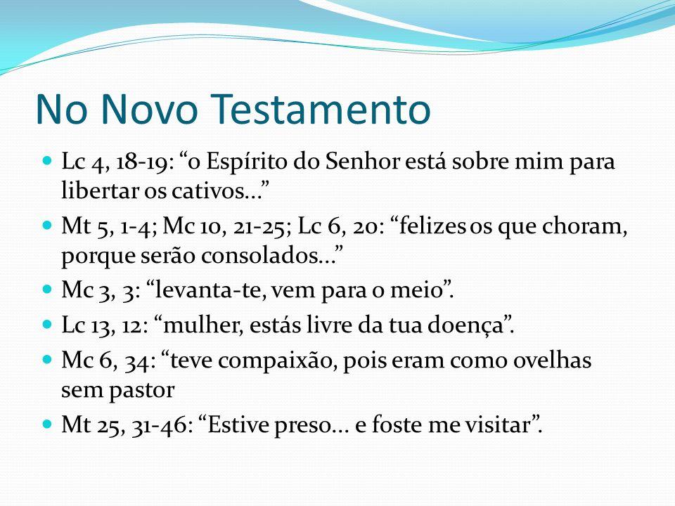 Profetismo na Bíblia Am 1,6. 2,6. 4, 1: oprimir o pobre é o maior de todos os pecados. Is 59, 3-15: denúncia da violência contra os indefesos. Jr 34,