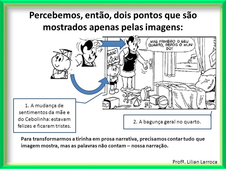 Profª. Lilian Larroca Percebemos, então, dois pontos que são mostrados apenas pelas imagens: 1. A mudança de sentimentos da mãe e do Cebolinha: estava