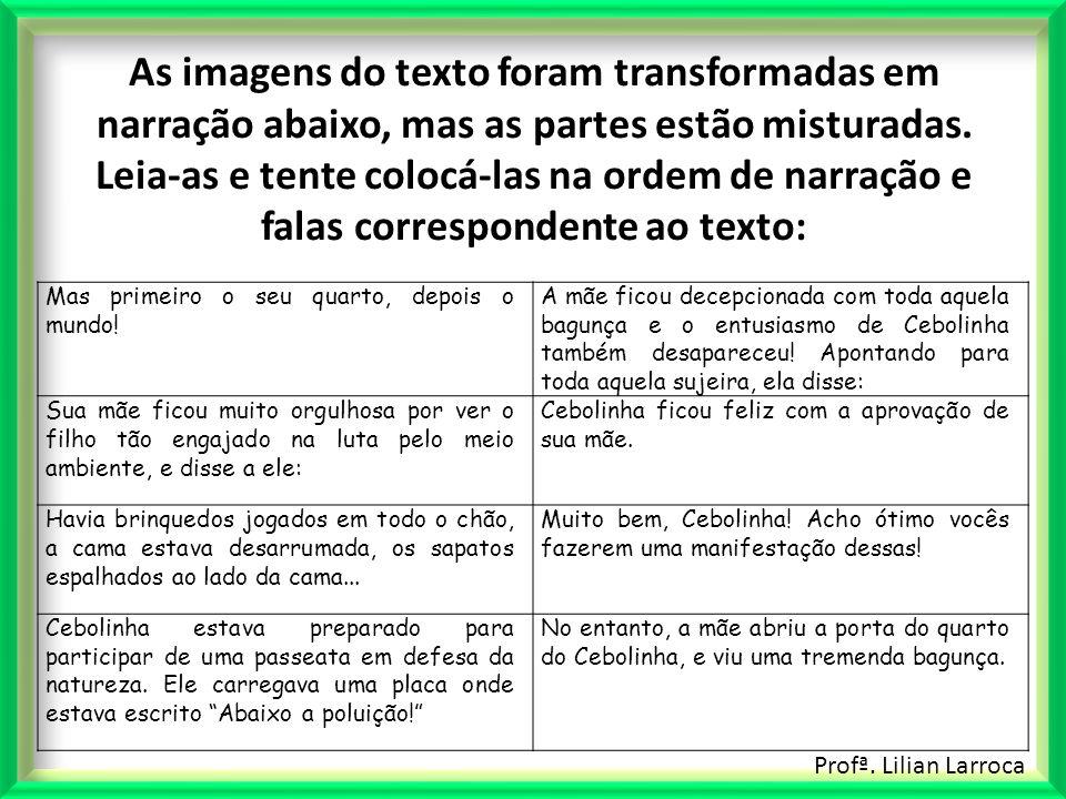 Profª. Lilian Larroca As imagens do texto foram transformadas em narração abaixo, mas as partes estão misturadas. Leia-as e tente colocá-las na ordem