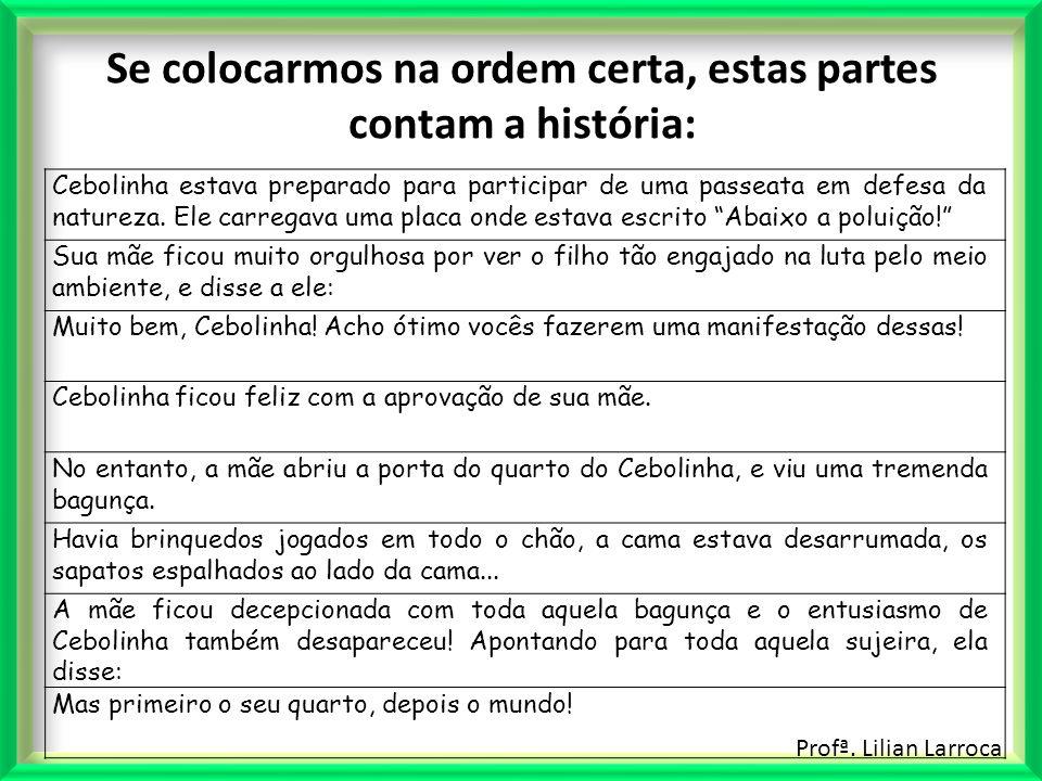 Profª. Lilian Larroca Se colocarmos na ordem certa, estas partes contam a história: Cebolinha estava preparado para participar de uma passeata em defe