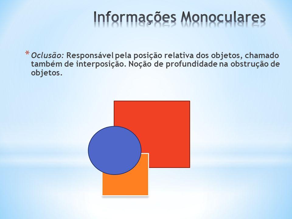 * Oclusão: Responsável pela posição relativa dos objetos, chamado também de interposição. Noção de profundidade na obstrução de objetos.
