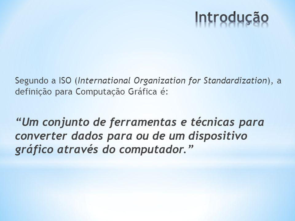 Segundo a ISO (International Organization for Standardization), a definição para Computação Gráfica é: Um conjunto de ferramentas e técnicas para conv