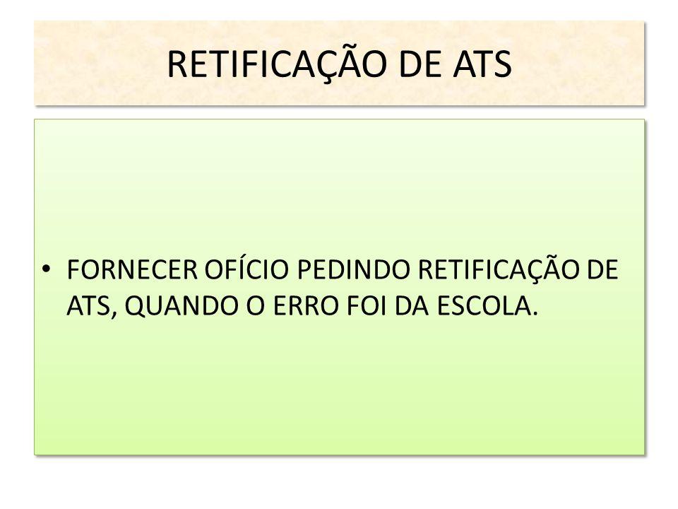 RETIFICAÇÃO DE ATS FORNECER OFÍCIO PEDINDO RETIFICAÇÃO DE ATS, QUANDO O ERRO FOI DA ESCOLA.