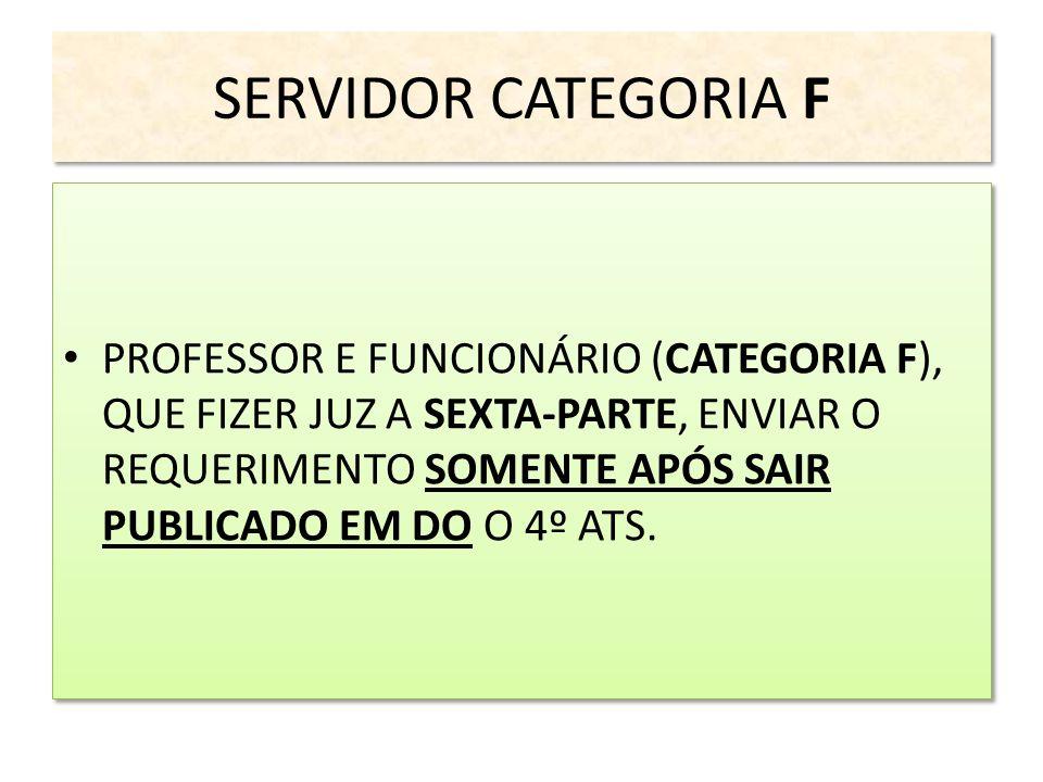 SERVIDOR CATEGORIA F PROFESSOR E FUNCIONÁRIO (CATEGORIA F), QUE FIZER JUZ A SEXTA-PARTE, ENVIAR O REQUERIMENTO SOMENTE APÓS SAIR PUBLICADO EM DO O 4º