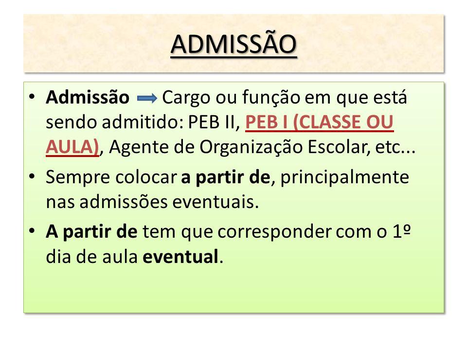 ADMISSÃOADMISSÃO Admissão Cargo ou função em que está sendo admitido: PEB II, PEB I (CLASSE OU AULA), Agente de Organização Escolar, etc... Sempre col