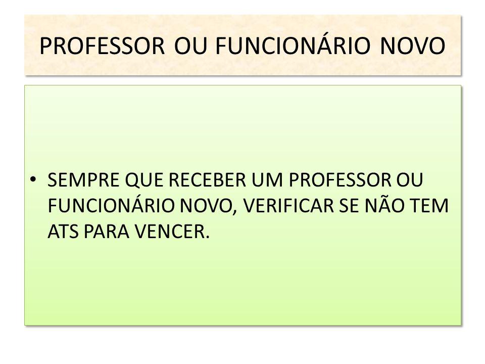 PROFESSOR OU FUNCIONÁRIO NOVO SEMPRE QUE RECEBER UM PROFESSOR OU FUNCIONÁRIO NOVO, VERIFICAR SE NÃO TEM ATS PARA VENCER.