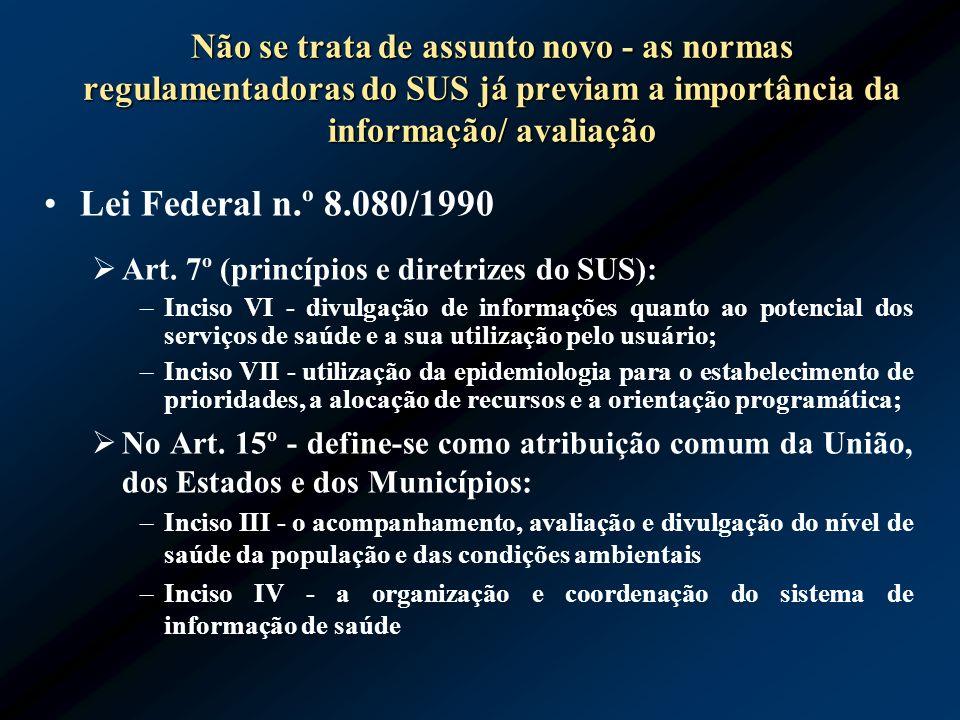 Não se trata de assunto novo - as normas regulamentadoras do SUS já previam a importância da informação/ avaliação Lei Federal n.º 8.080/1990 Art. 7º